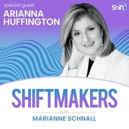 Arianna Huffington ShiftMakers Podcast